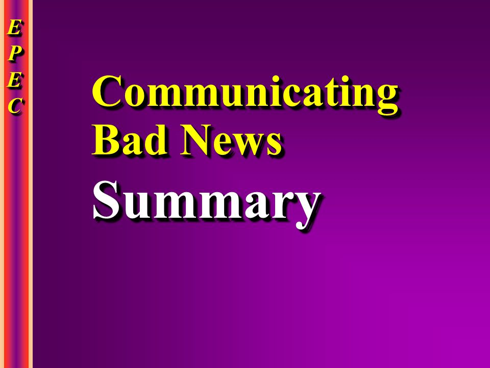 EPECEPECEPECEPEC EPECEPECEPECEPEC Communicating Bad News Summary Summary