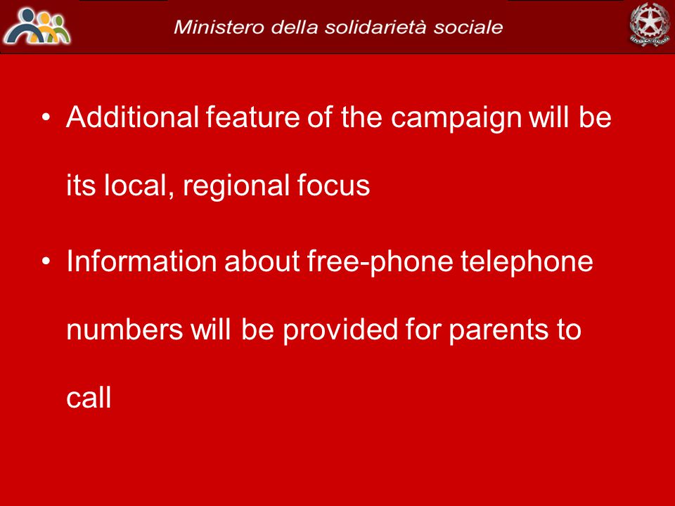 Additional feature of the campaign will be its local, regional focus Information about free-phone telephone numbers will be provided for parents to call
