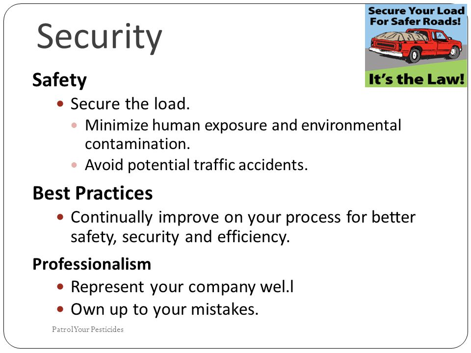 Security Safety Secure the load. Minimize human exposure and environmental contamination.
