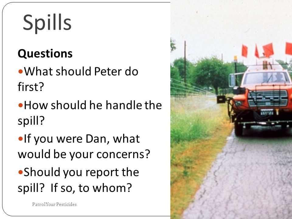 Spills Questions What should Peter do first. How should he handle the spill.