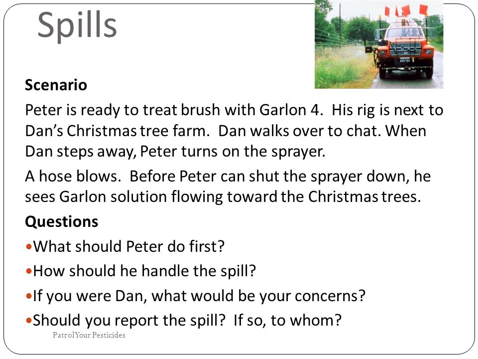 Spills Scenario Peter is ready to treat brush with Garlon 4.