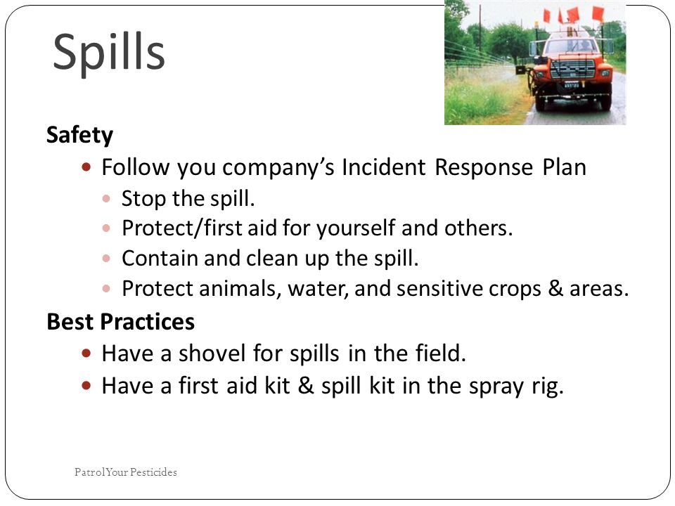 Spills Safety Follow you company's Incident Response Plan Stop the spill.