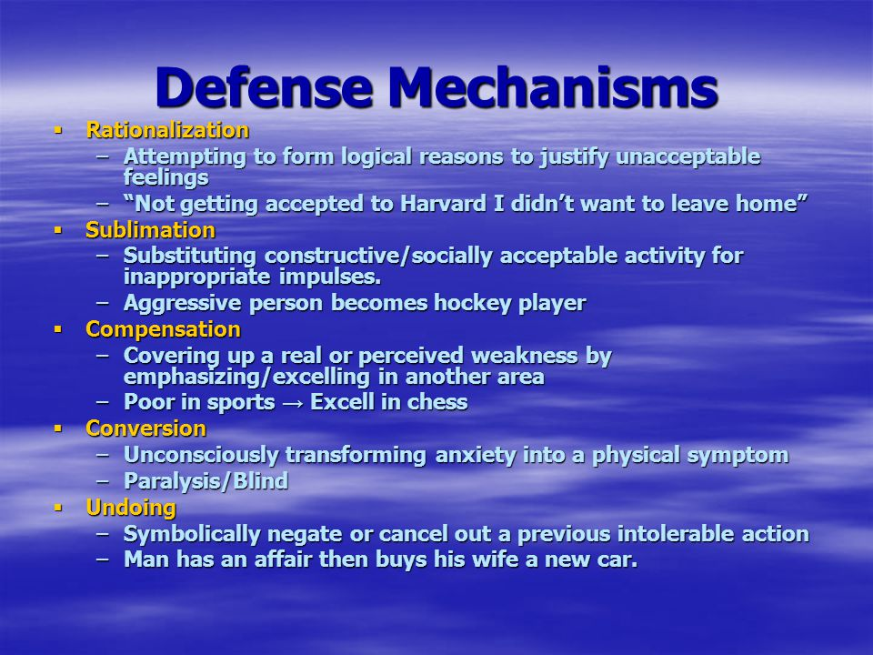 "Defense Mechanisms  Rationalization –Attempting to form logical reasons to justify unacceptable feelings –""Not getting accepted to Harvard I didn't w"