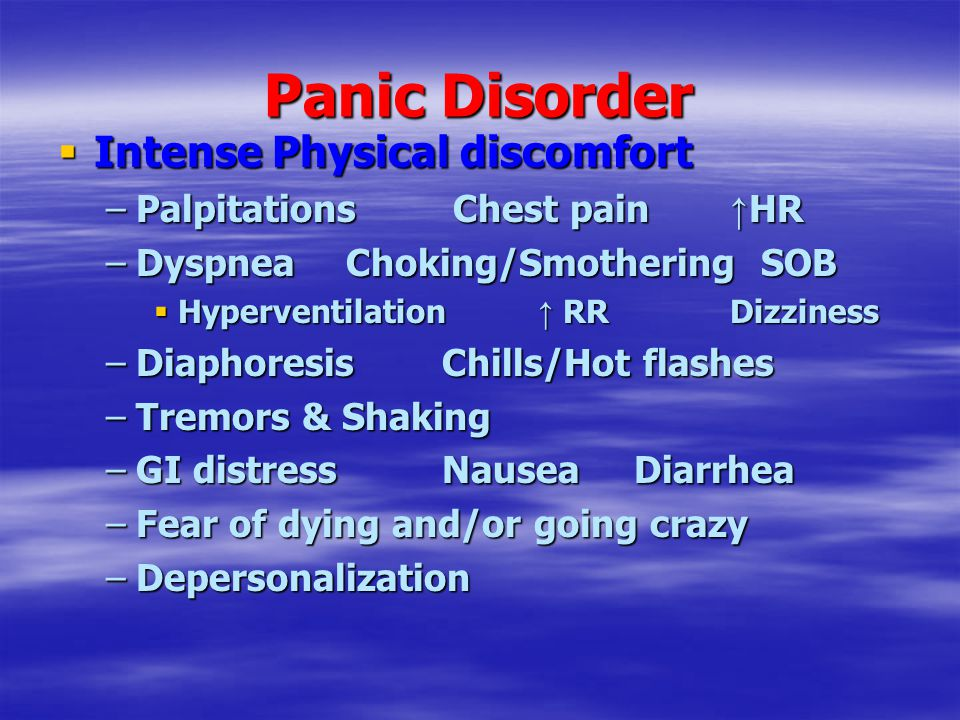Panic Disorder  Intense Physical discomfort –Palpitations Chest pain ↑ HR –Dyspnea Choking/Smothering SOB  Hyperventilation ↑ RRDizziness –Diaphores