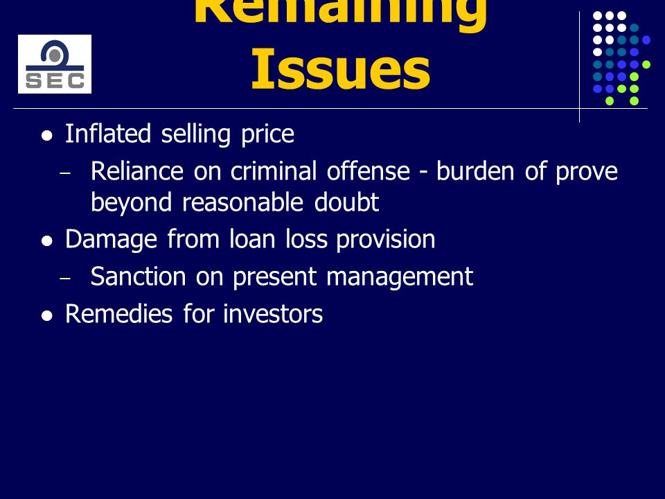 Remaining Issues Inflated selling price ̶ Reliance on criminal offense - burden of prove beyond reasonable doubt Damage from loan loss provision ̶ Sanction on present management Remedies for investors