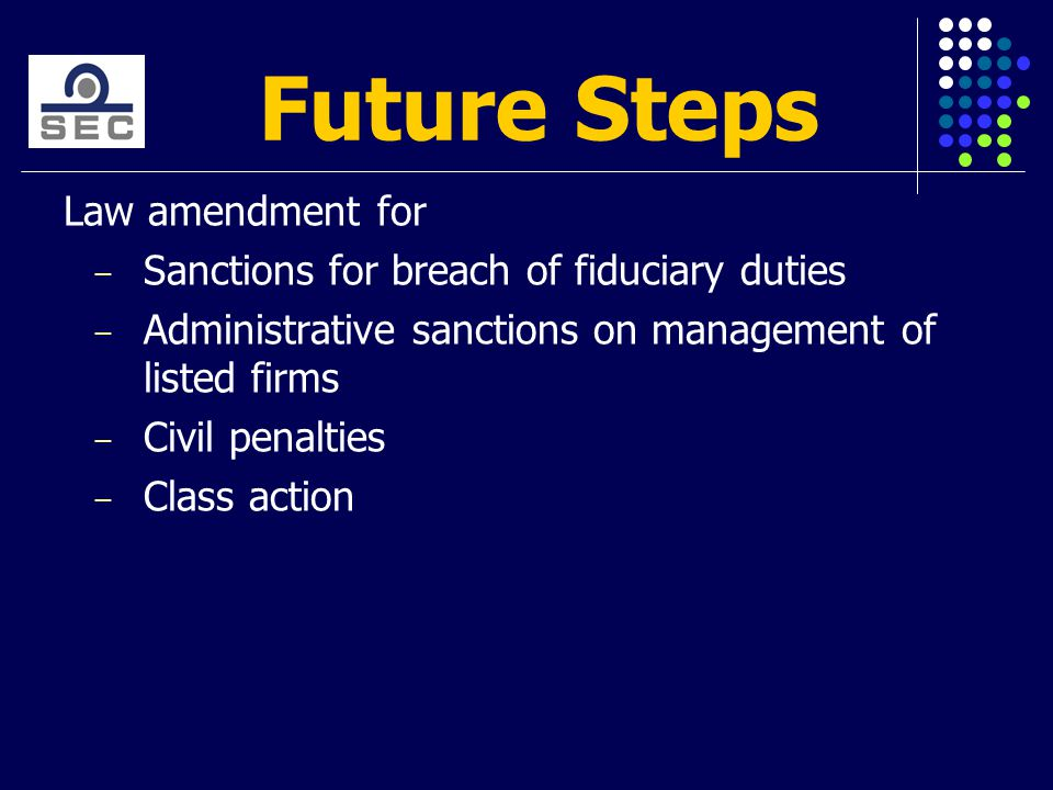 Future Steps Law amendment for ̶ Sanctions for breach of fiduciary duties ̶ Administrative sanctions on management of listed firms ̶ Civil penalties ̶ Class action