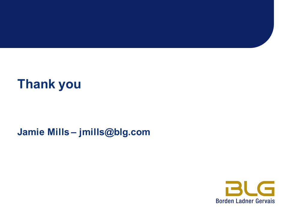 Thank you Jamie Mills – jmills@blg.com