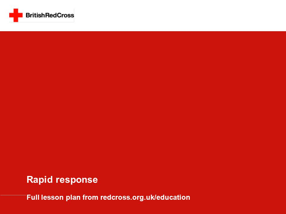 Rapid response Full lesson plan from redcross.org.uk/education