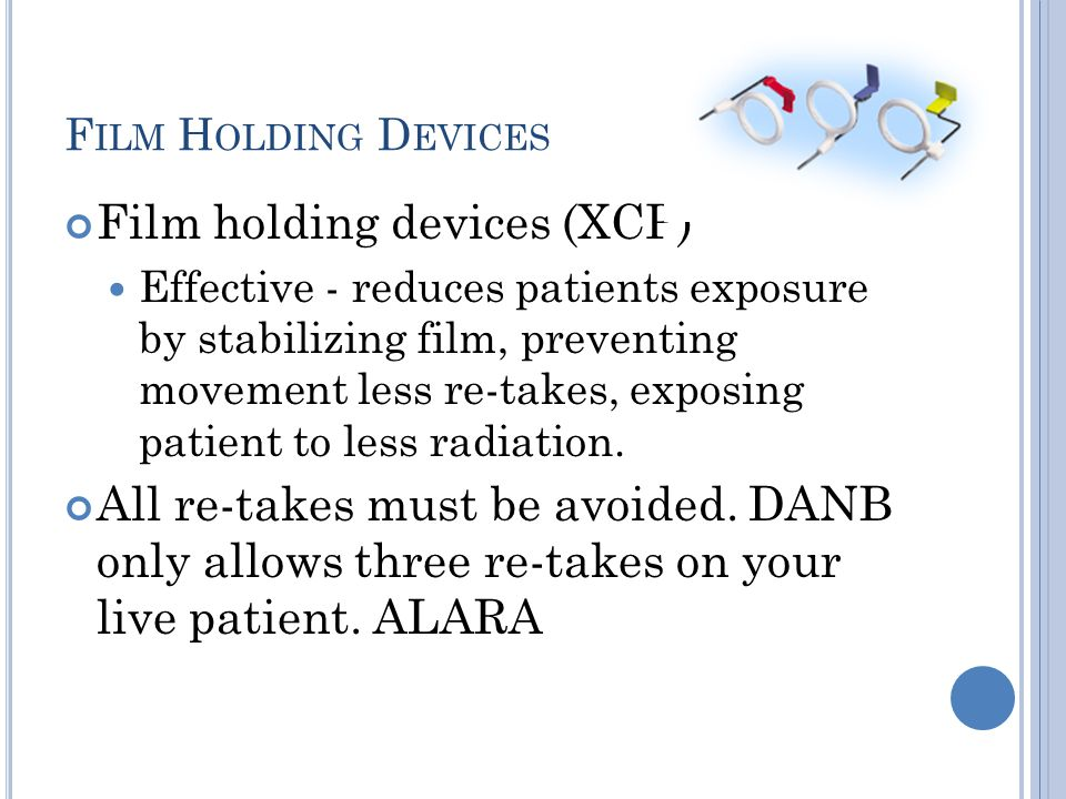 F ILM H OLDING D EVICES Film holding devices (XCP) Effective - reduces patients exposure by stabilizing film, preventing movement less re-takes, exposing patient to less radiation.