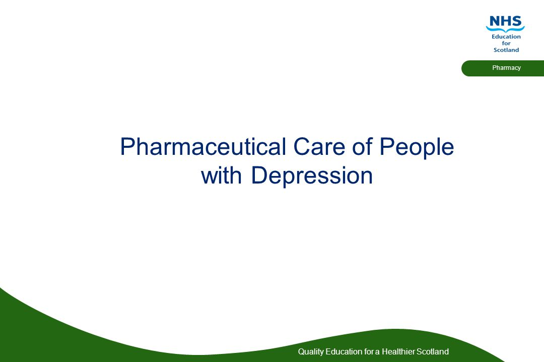 Quality Education for a Healthier Scotland Pharmacy Pharmaceutical Care of People with Depression