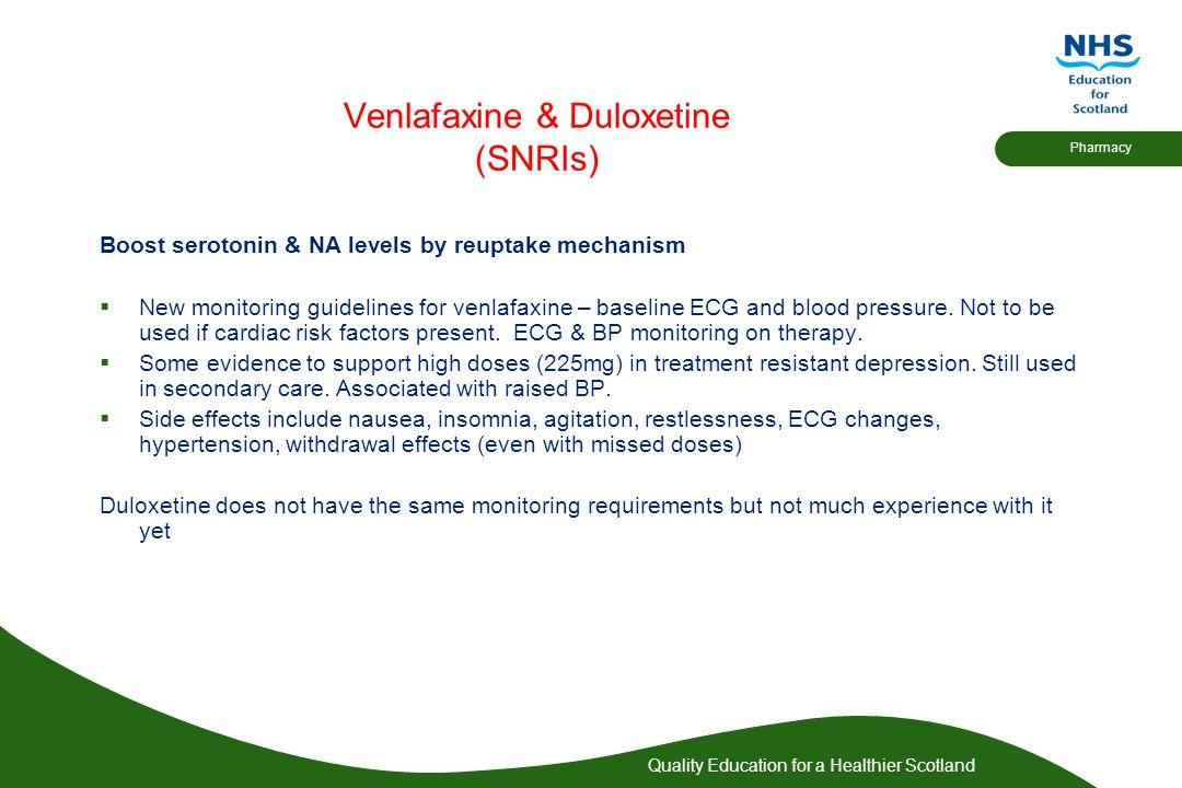 Quality Education for a Healthier Scotland Pharmacy Venlafaxine & Duloxetine (SNRIs) Boost serotonin & NA levels by reuptake mechanism  New monitorin