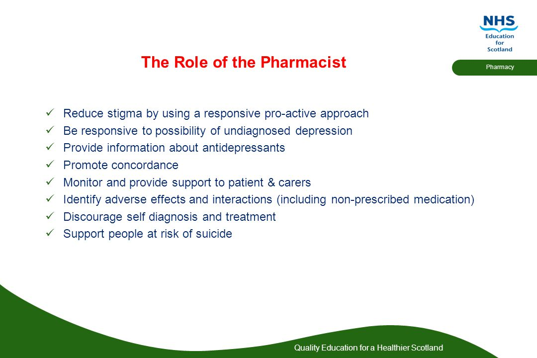 Quality Education for a Healthier Scotland Pharmacy The Role of the Pharmacist Reduce stigma by using a responsive pro-active approach Be responsive t