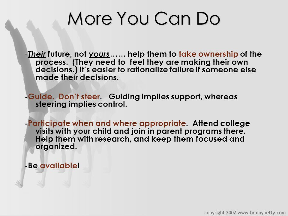 More You Can Do - Their future, not yours …… help them to take ownership of the process.