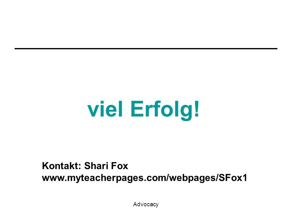 Advocacy viel Erfolg! Kontakt: Shari Fox www.myteacherpages.com/webpages/SFox1