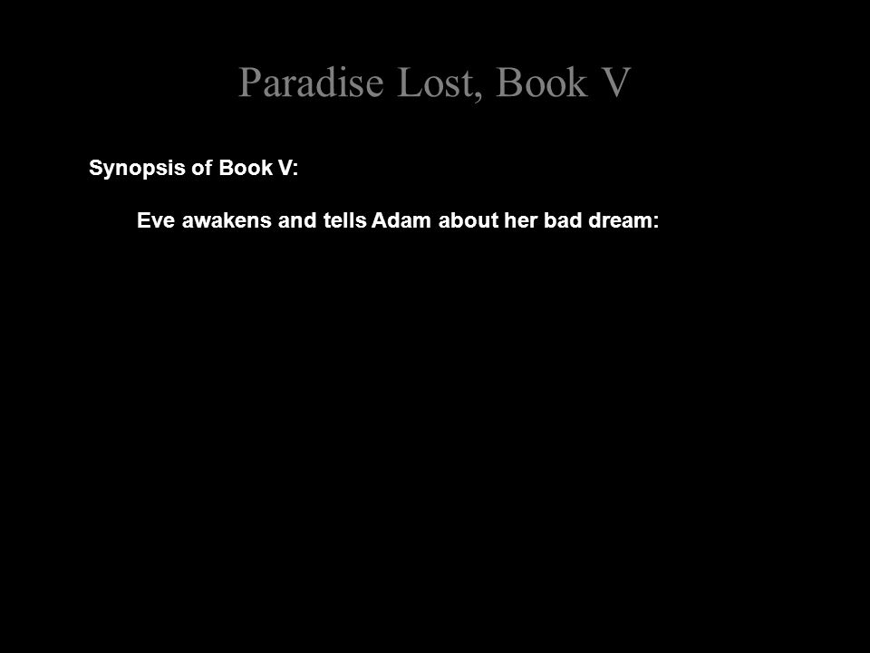 Paradise Lost, Book V Synopsis of Book V: Eve awakens and tells Adam about her bad dream: