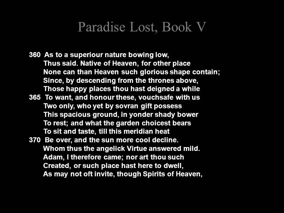 Paradise Lost, Book V 360 As to a superiour nature bowing low, Thus said.