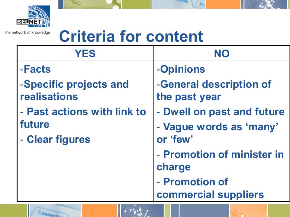Criteria for content YESNO -Facts -Specific projects and realisations - Past actions with link to future - Clear figures -Opinions -General description of the past year - Dwell on past and future - Vague words as 'many' or 'few' - Promotion of minister in charge - Promotion of commercial suppliers