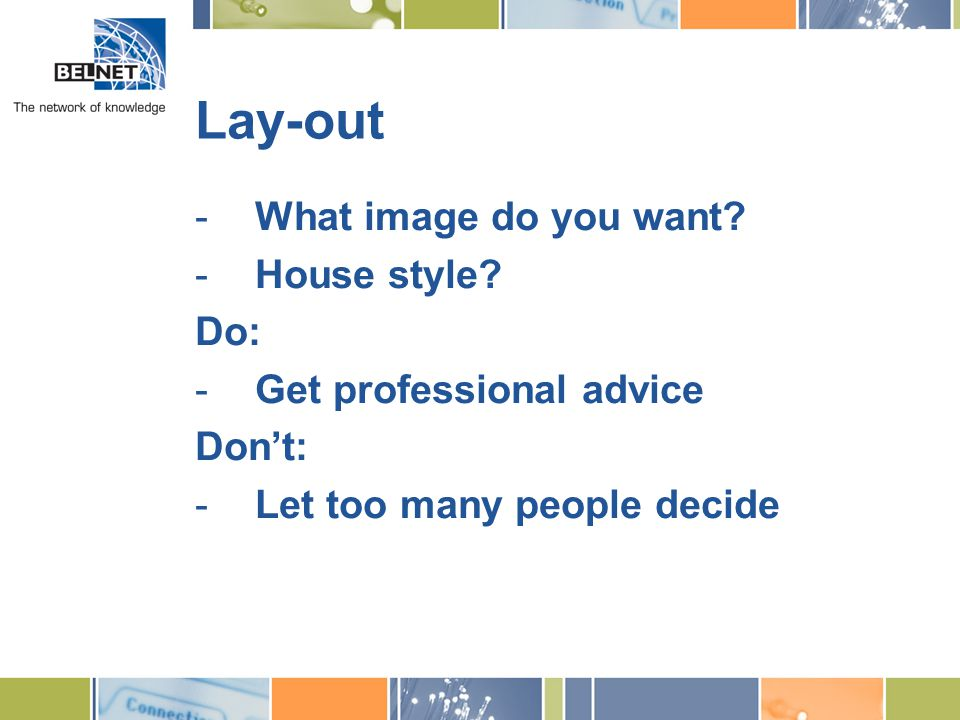 Lay-out -What image do you want. -House style.