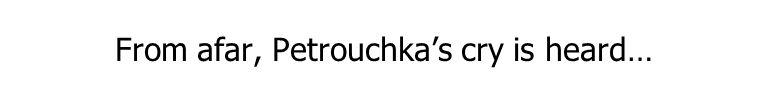 From afar, Petrouchka's cry is heard…