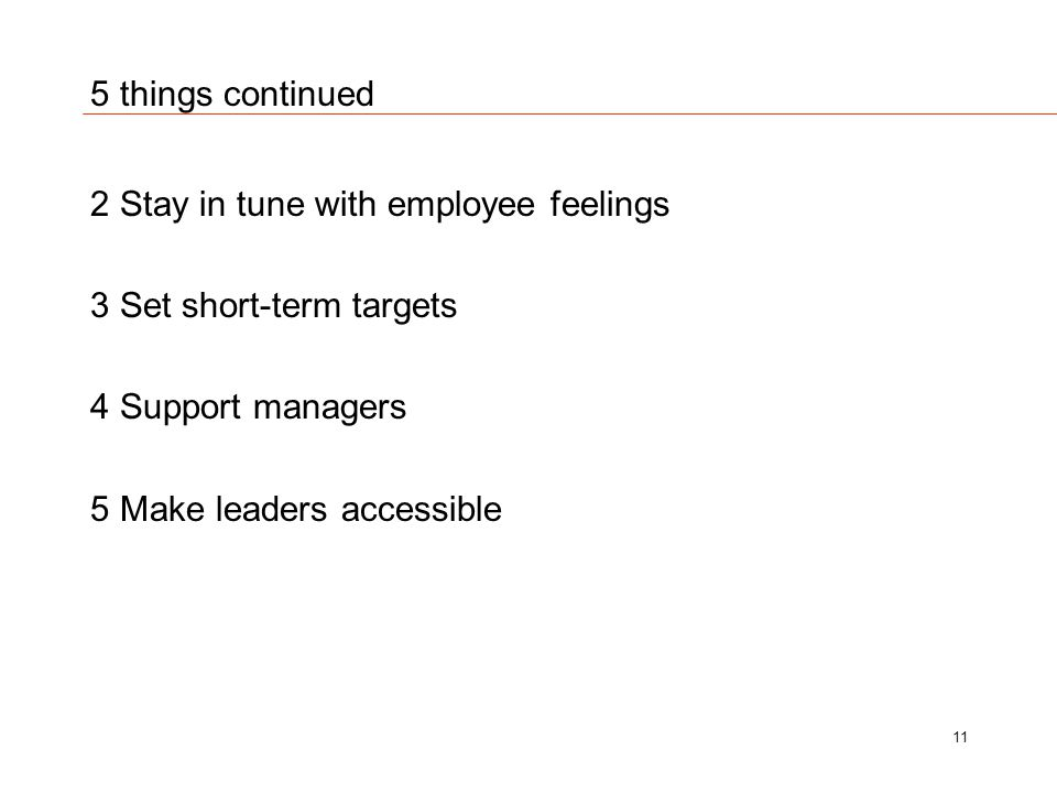 5 things continued 2 Stay in tune with employee feelings 3 Set short-term targets 4 Support managers 5 Make leaders accessible 11