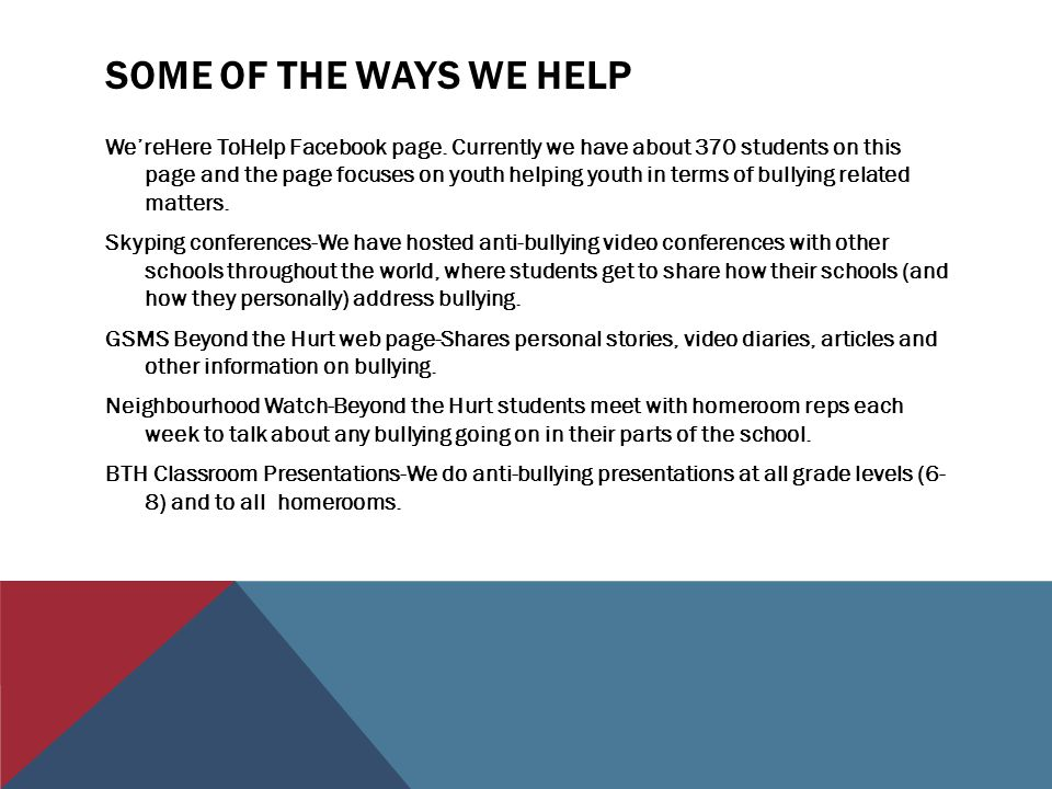 SOME OF THE WAYS WE HELP We'reHere ToHelp Facebook page. Currently we have about 370 students on this page and the page focuses on youth helping youth
