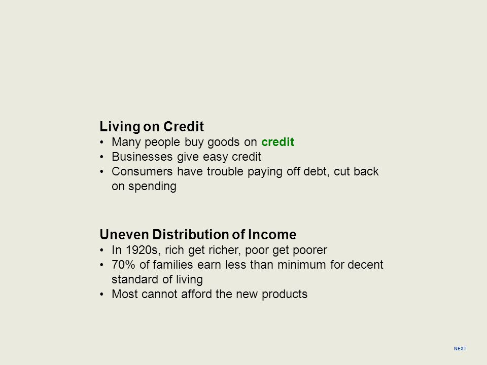 Living on Credit Many people buy goods on credit Businesses give easy credit Consumers have trouble paying off debt, cut back on spending NEXT Uneven