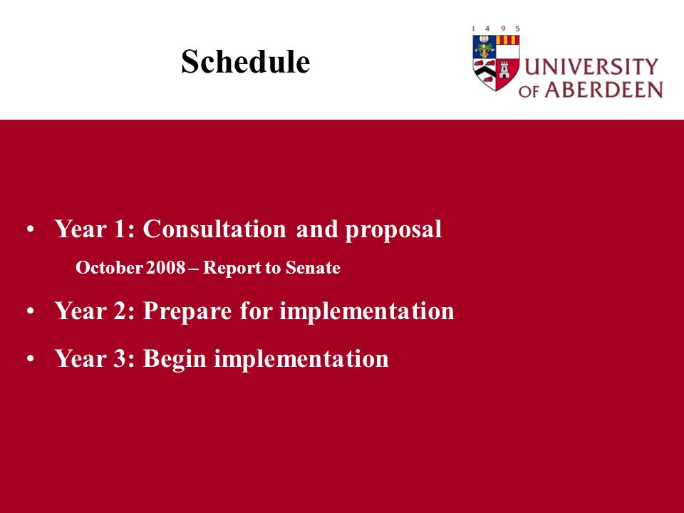 Schedule Year 1: Consultation and proposal October 2008 – Report to Senate Year 2: Prepare for implementation Year 3: Begin implementation