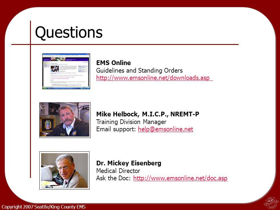 Copyright 2007 Seattle/King County EMS Questions Dr. Mickey Eisenberg Medical Director Ask the Doc: http://www.emsonline.net/doc.asphttp://www.emsonli