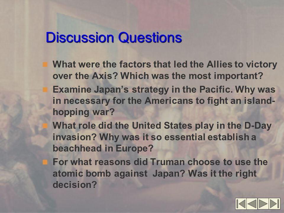 Discussion Questions What were the factors that led the Allies to victory over the Axis.