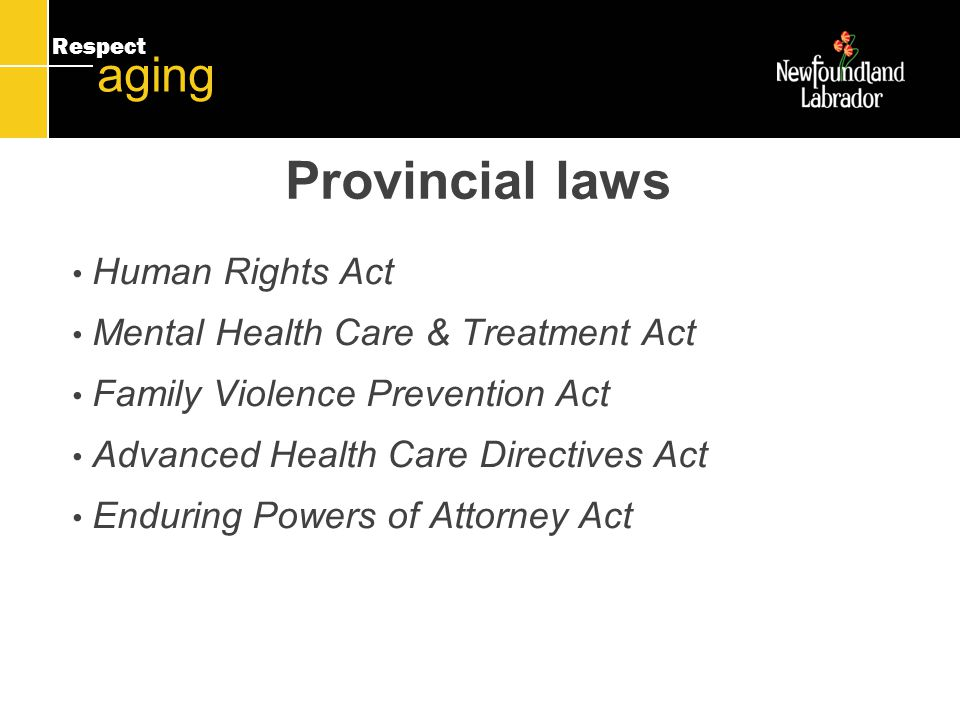 Respect aging Provincial laws An Act Respecting the Protection of Adults Adult Protection Act replaces the Neglected Adults Welfare Act