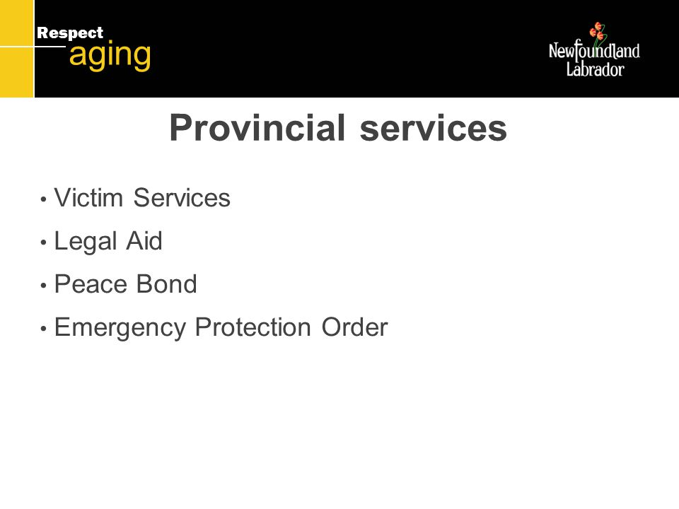 Respect aging Provincial services Victim Services Legal Aid Peace Bond Emergency Protection Order