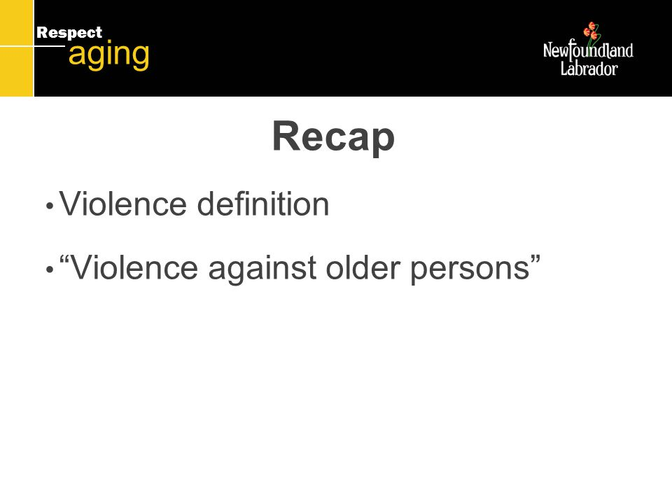 Respect aging Recap Violence definition Violence against older persons