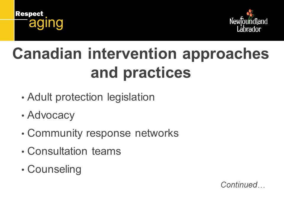 Respect aging Canadian intervention approaches and practices Hotline Information and education Multi-disciplinary teams Peer support and advocacy Shelters, safe houses