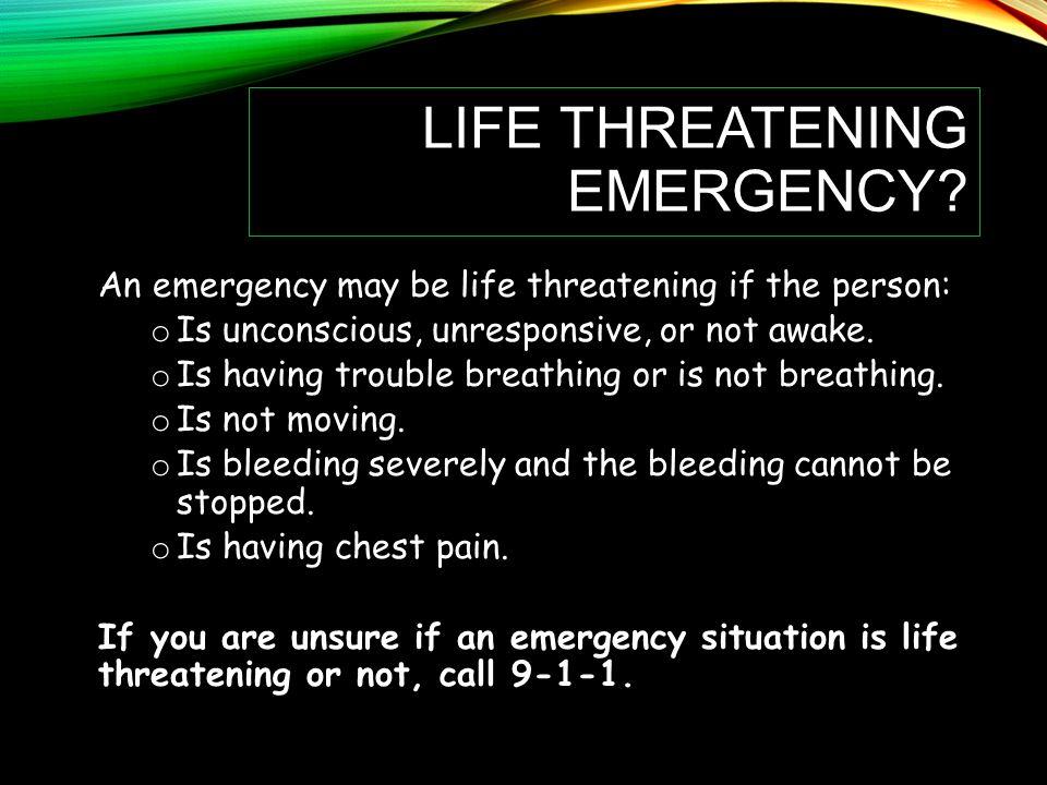 LIFE THREATENING EMERGENCY.