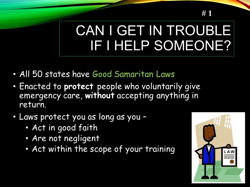 All 50 states have Good Samaritan Laws Enacted to protect people who voluntarily give emergency care, without accepting anything in return.