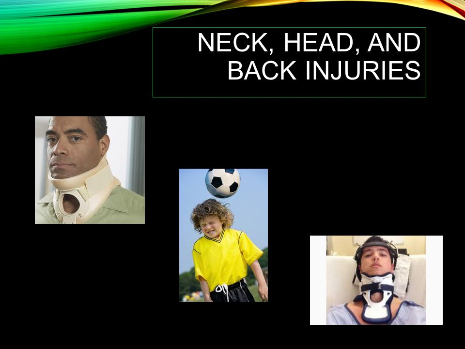 NECK, HEAD, AND BACK INJURIES