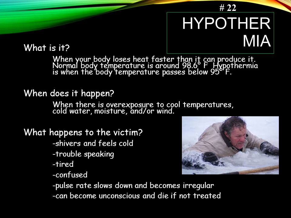 HYPOTHER MIA What is it.When your body loses heat faster than it can produce it.