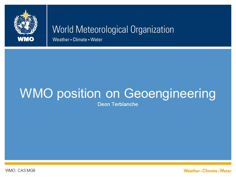 WMO WMO position on Geoengineering Deon Terblanche WMO; CAS MG9