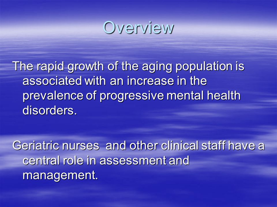 Overview The rapid growth of the aging population is associated with an increase in the prevalence of progressive mental health disorders.