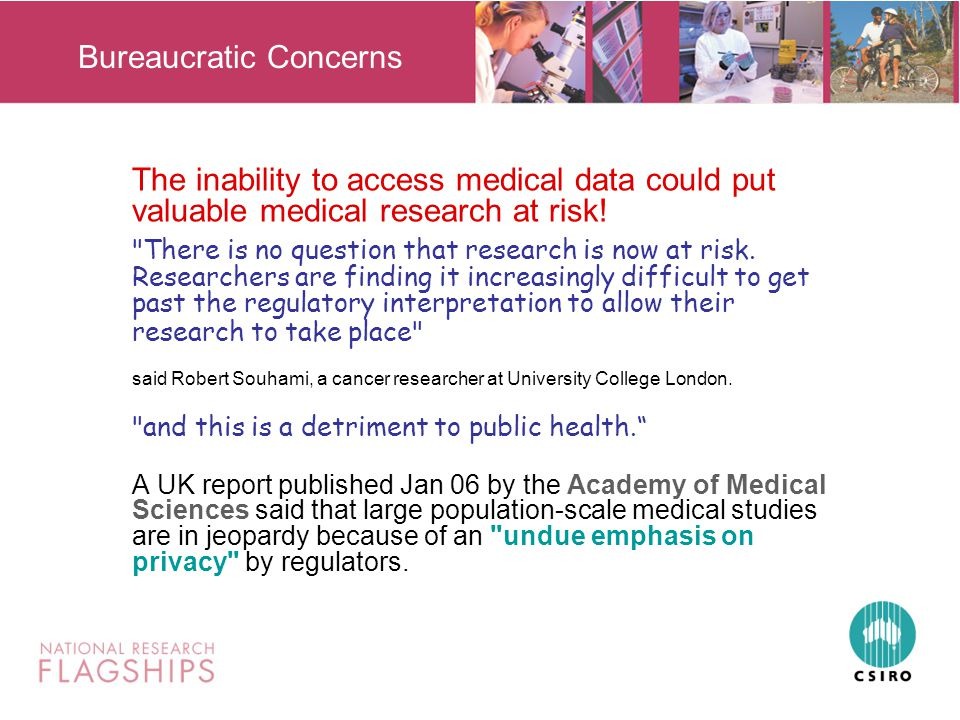 Bureaucratic Concerns The inability to access medical data could put valuable medical research at risk.