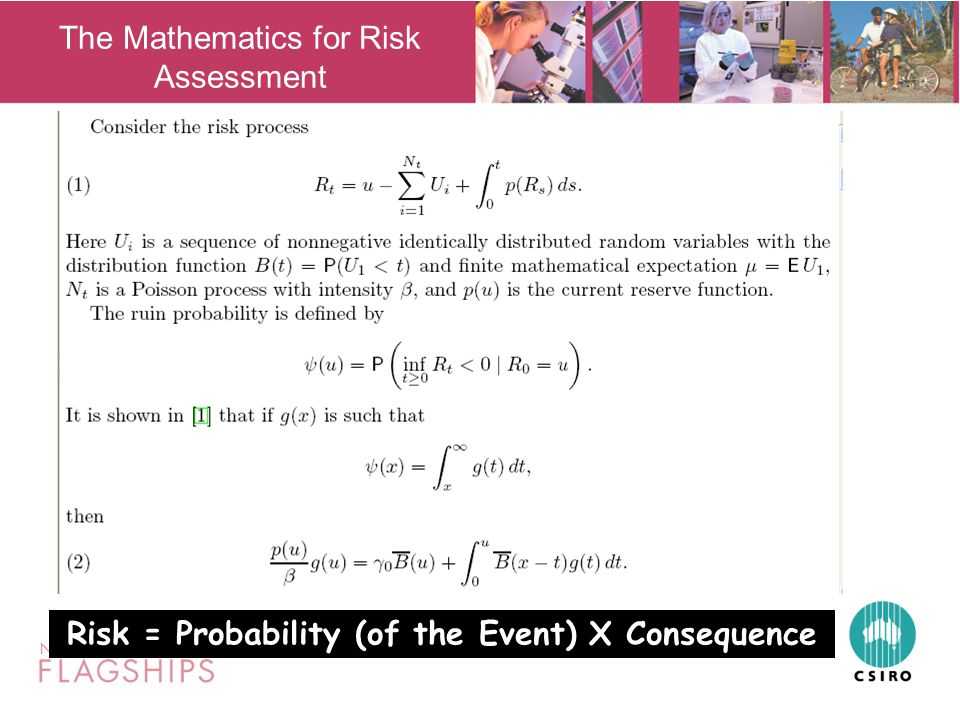 The Mathematics for Risk Assessment Risk = Probability (of the Event) X Consequence