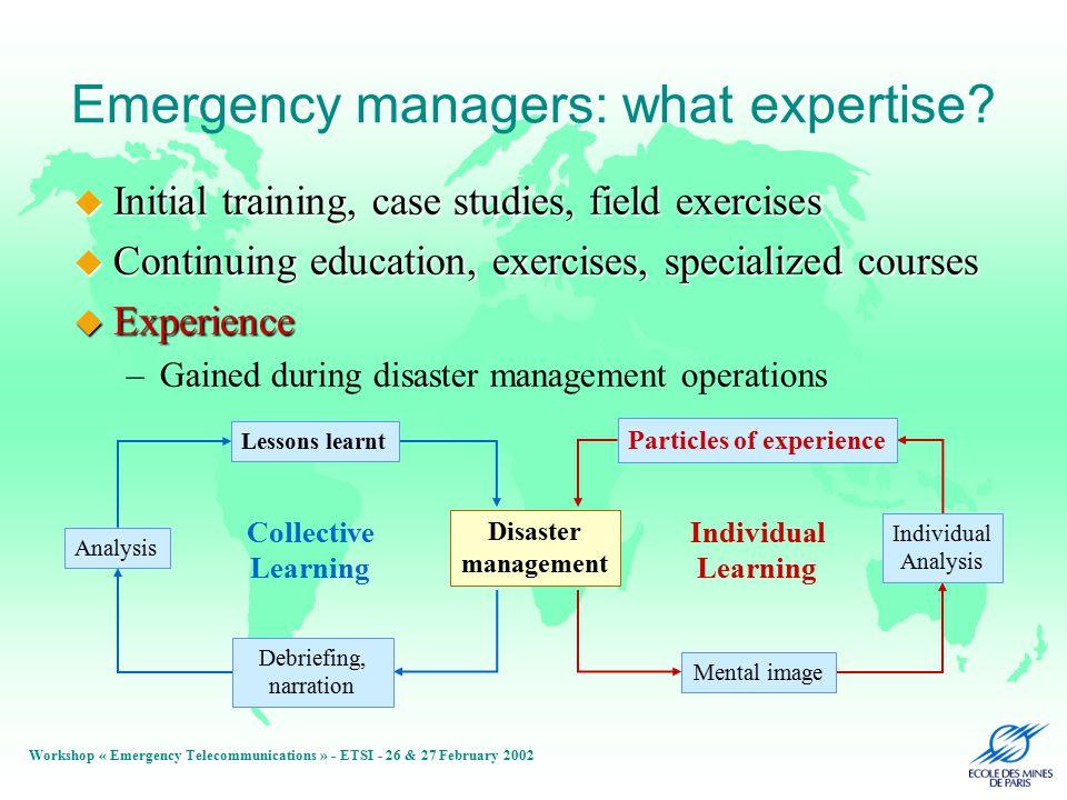Workshop « Emergency Telecommunications » - ETSI - 26 & 27 February 2002 Emergency managers: what expertise.