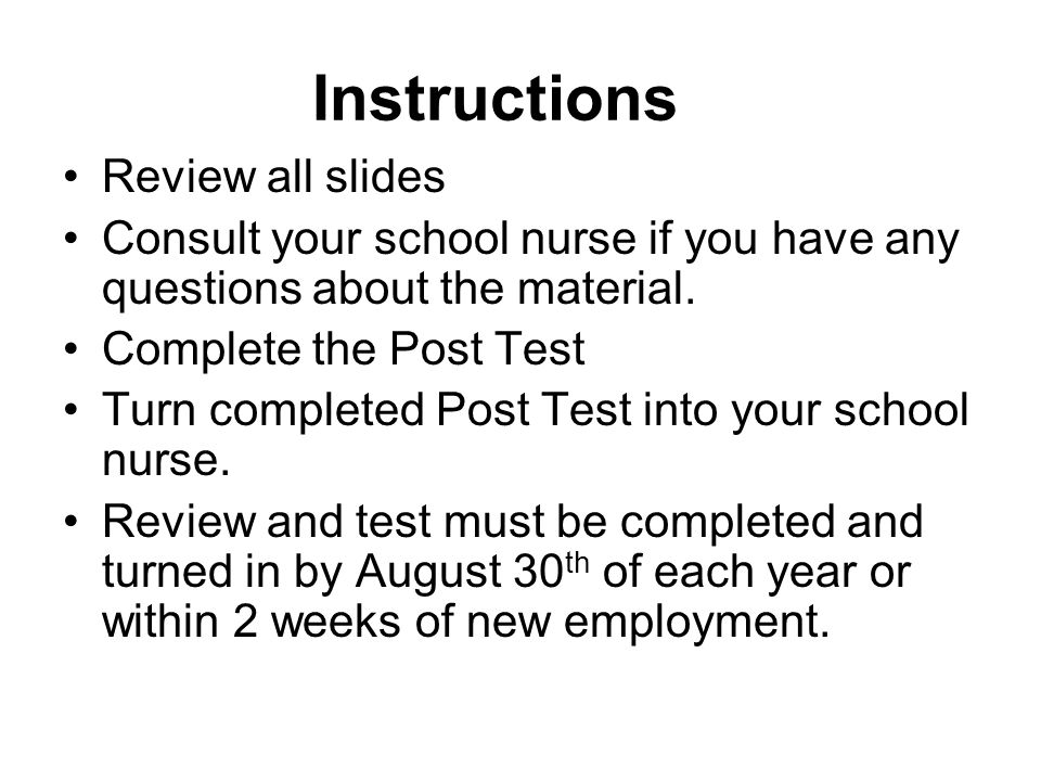 Instructions Review all slides Consult your school nurse if you have any questions about the material. Complete the Post Test Turn completed Post Test