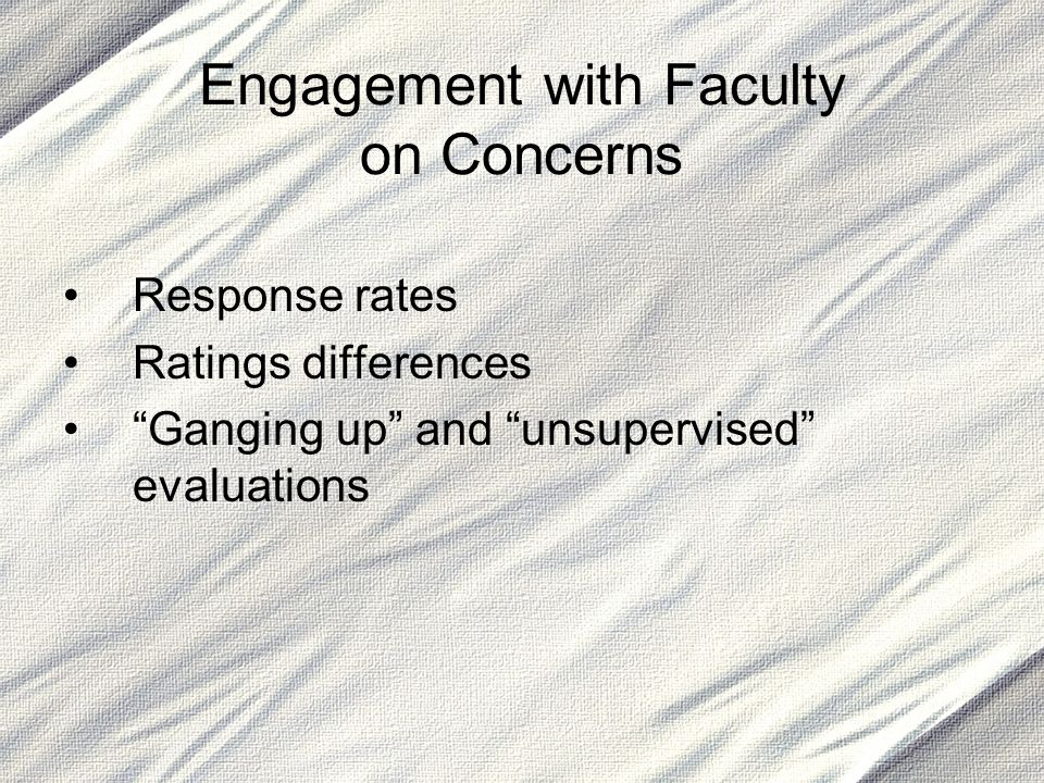 "Engagement with Faculty on Concerns Response rates Ratings differences ""Ganging up"" and ""unsupervised"" evaluations"