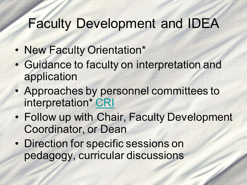 Faculty Development and IDEA New Faculty Orientation* Guidance to faculty on interpretation and application Approaches by personnel committees to inte