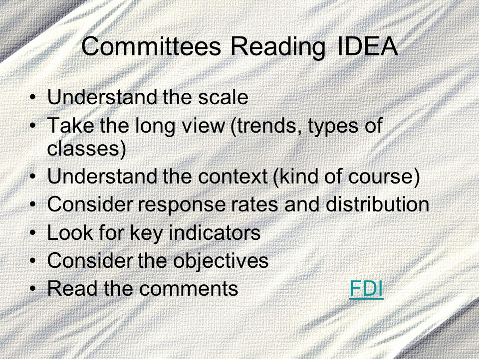 Committees Reading IDEA Understand the scale Take the long view (trends, types of classes) Understand the context (kind of course) Consider response r