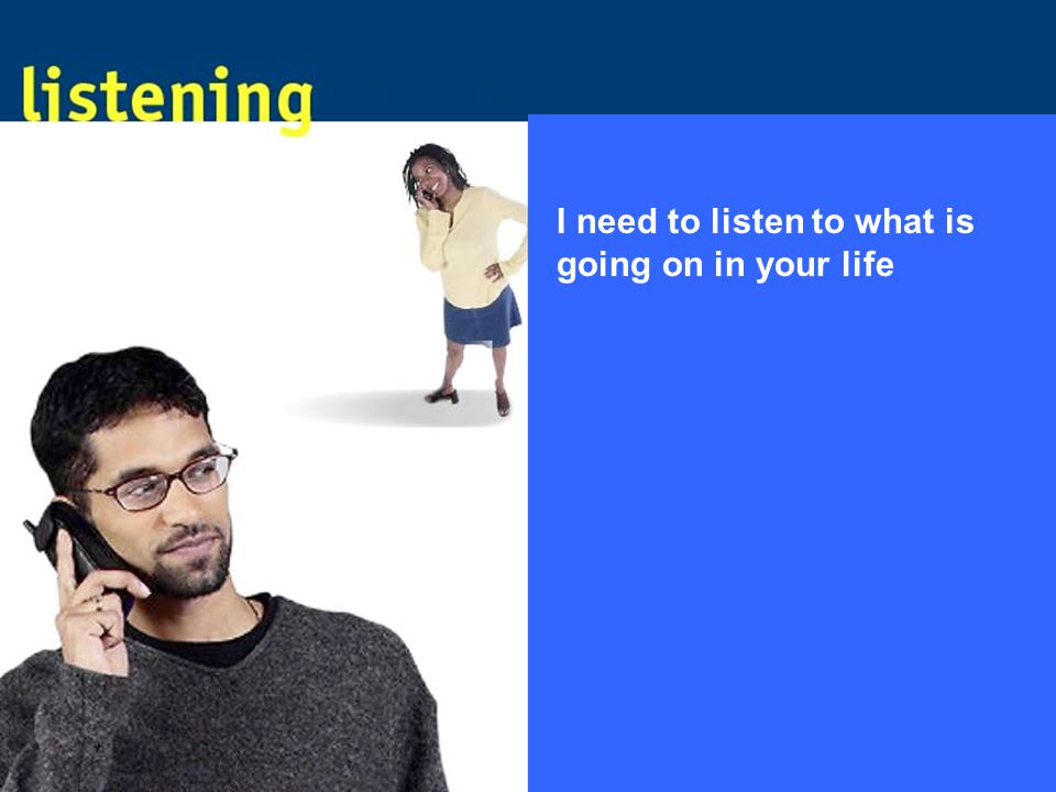 I need to listen to what is going on in your life