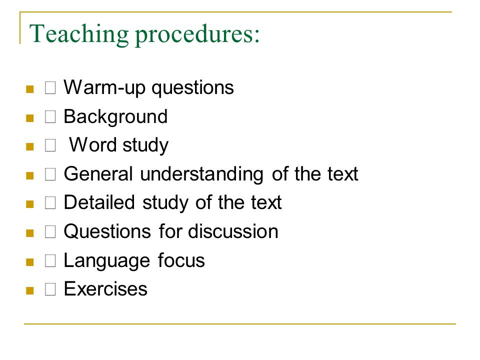 Teaching procedures: Ⅰ Warm-up questions Ⅱ Background Ⅲ Word study Ⅳ General understanding of the text Ⅴ Detailed study of the text Ⅵ Questions for discussion Ⅶ Language focus Ⅷ Exercises