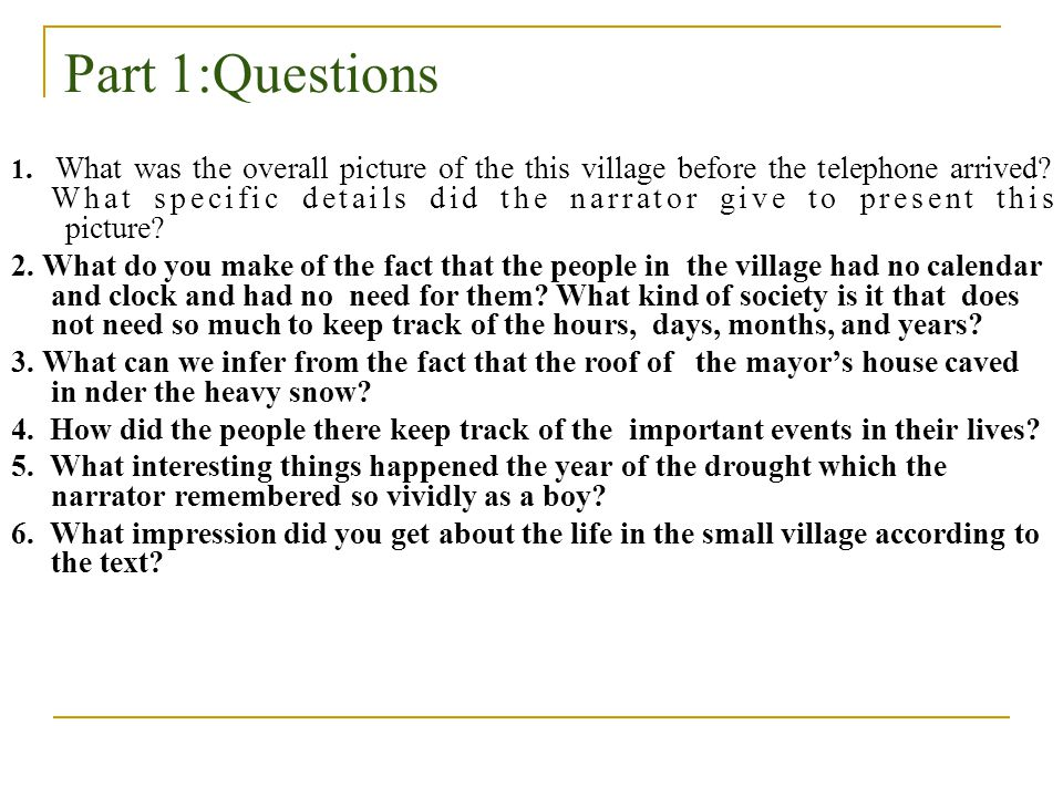 Part 1:Questions 1. What was the overall picture of the this village before the telephone arrived? What specific details did the narrator give to pres