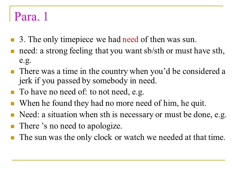 Para. 1 3. The only timepiece we had need of then was sun. need: a strong feeling that you want sb/sth or must have sth, e.g. There was a time in the